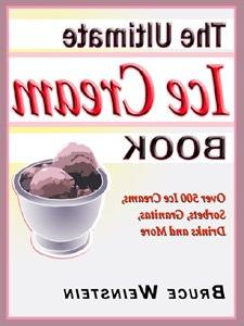The Ultimate Ice Cream Book: Over 500 Ice Creams, Sorbets, G